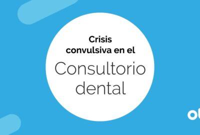 CRISIS CONVULSIVA EN EL CONSULTORIO DENTAL